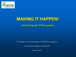 MAKING IT HAPPEN! Achieving the IHTA's goals