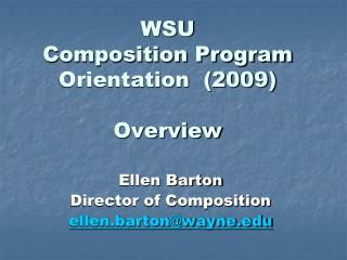 WSU  Composition Program Orientation  (2009) Overview