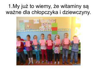 1.My już to wiemy, że witaminy są ważne dla chłopczyka i dziewczyny.