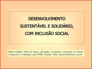 DESENVOLVIMENTO  SUSTENTÁVEL E SOLIDÁRIO, COM INCLUSÃO SOCIAL