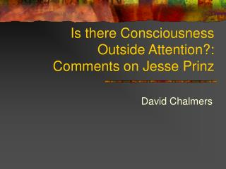 Is there Consciousness Outside Attention: Comments on Jesse Prinz