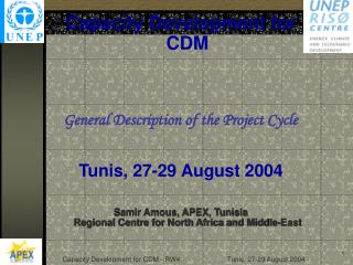 Capacity Development for CDM General Description of the Project Cycle Tunis, 27-29 August 2004