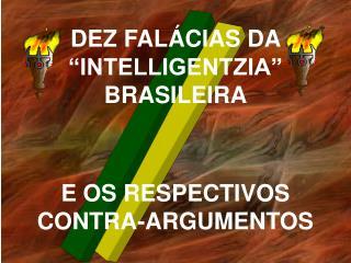 """DEZ FALÁCIAS DA """"INTELLIGENTZIA"""" BRASILEIRA E OS RESPECTIVOS   CONTRA-ARGUMENTOS"""