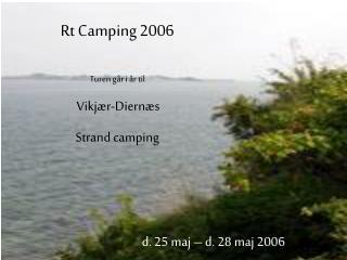 Rt Camping 2006 Turen går i år til Vikjær-Diernæs  Strand camping