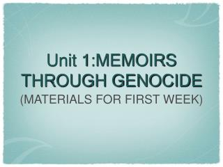 Unit 1:MEMOIRS THROUGH GENOCIDE