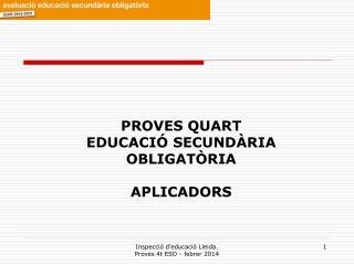 PROVES QUART EDUCACIÓ SECUNDÀRIA OBLIGATÒRIA APLICADORS