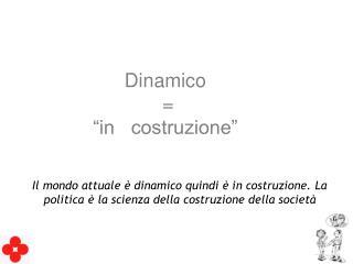 """Dinamico  =  """"in   costruzione"""""""