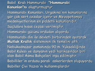 """Babil  Kralı Hammurabi   """"Hammurabi Kanunlan""""nı  oluşturmuştur."""