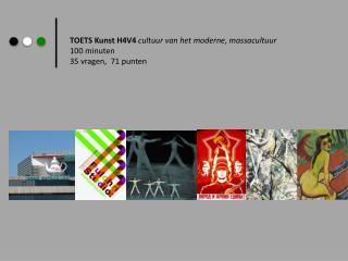 TOETS Kunst H4V4  cultuur van het moderne ,  massacultuur 100 minuten 35 vragen,  71 punten