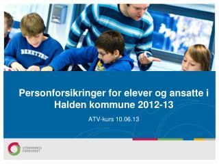 Personforsikringer  for elever og ansatte  i Halden kommune 2012-13