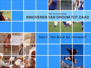Deel 2   Hoe doe je dat, innoveren?