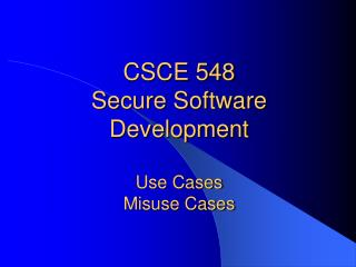 CSCE 548  Secure Software Development Use Cases Misuse Cases