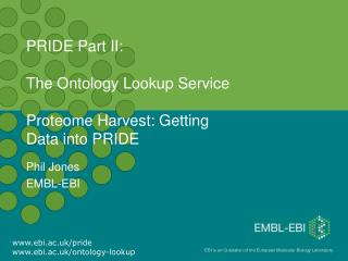 PRIDE Part II:  The Ontology Lookup Service Proteome Harvest: Getting Data into PRIDE