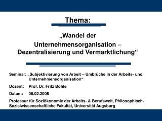 """Thema: """"Wandel der  Unternehmensorganisation –Dezentralisierung und Vermarktlichung"""""""