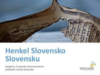 Henkel Slovensko Slovensku Kategória: Corporate Communications Zadávateľ: Henkel Slovensko
