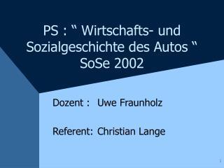 """PS : """" Wirtschafts- und     Sozialgeschichte des Autos """" SoSe 2002"""
