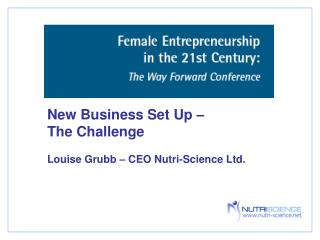 New Business Set Up �  The Challenge Louise Grubb � CEO Nutri-Science Ltd.