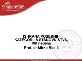 ISHRANA POSEBNIH KATEGORIJA STANOVNIŠTVA, VIII nedelja Prof. dr Mirko Rosić