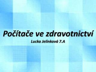 Počítače ve zdravotnictví Lucka Jelínková 7.A