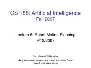 CS 188: Artificial Intelligence Fall 2007