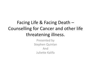 Facing Life & Facing Death – Counselling for Cancer and other life threatening illness.