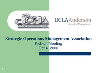 Strategic Operations Management Association Kick-off Meeting Oct 4, 2006