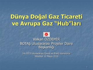 """Dünya Doğal Gaz Ticareti ve Avrupa Gaz """"Hub""""ları"""
