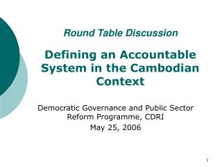 Round Table Discussion Defining an Accountable System in the Cambodian Context