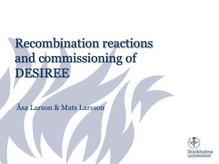 Recombination reactions and commissioning of DESIREE