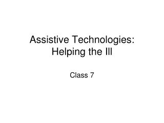 Assistive Technologies: Helping the Ill