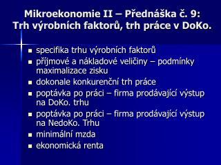 Mikroekonomie II – Přednáška č. 9: Trh výrobních faktorů, trh práce v DoKo.