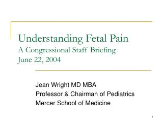 Understanding Fetal Pain A Congressional Staff Briefing June 22, 2004