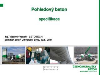 Pohledov� beton specifikace Ing. Vladim�r Vesel� - BETOTECH