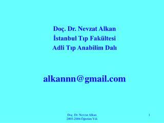 Doç. Dr. Nevzat Alkan İstanbul Tıp Fakültesi Adli Tıp Anabilim Dalı alkannn@gmail