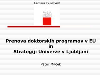 Prenova doktorskih programov v EU in  Strategiji Univerze v Ljubljani Peter Maček