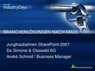 Jungfraubahnen SharePoint 2007 De Simone & Osswald AG André Schmid / Business Manager