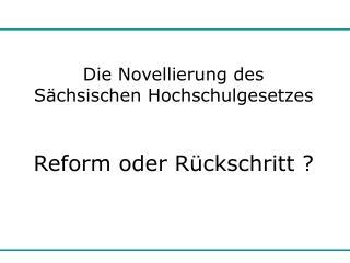 Die Novellierung des  Sächsischen Hochschulgesetzes Reform oder Rückschritt ?