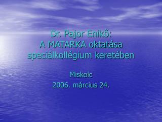 Dr. Pajor Enikő: A MATARKA oktatása speciálkollégium keretében