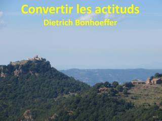 Convertir les actituds Dietrich Bonhoeffer