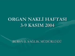 ORGAN NAKLİ HAFTASI 3-9 KASIM 2004