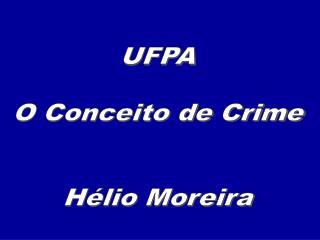 UFPA O Conceito de Crime Hélio Moreira
