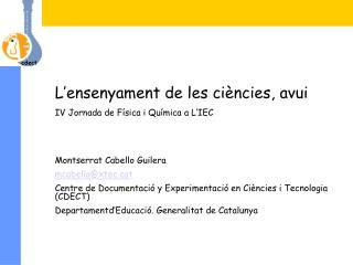 L'ensenyament de les ciències, avui IV Jornada de Física i Química a L'IEC