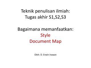 Teknik penulisan ilmiah : Tugas akhir  S1,S2,S3 Bagaimana memanfaatkan : Style Document Map