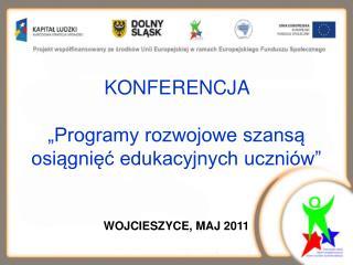 """KONFERENCJA  """"Programy rozwojowe szansą osiągnięć edukacyjnych uczniów"""""""