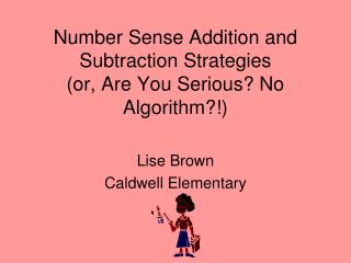Number Sense Addition and Subtraction Strategies (or, Are You Serious? No Algorithm?!)