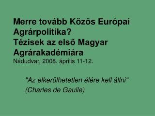 """""""Az elkerülhetetlen élére kell állni""""  (Charles de Gaulle)"""
