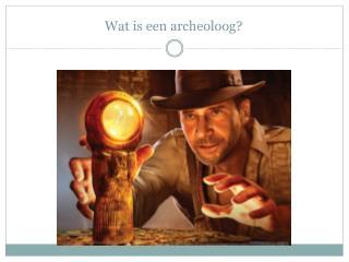 Wat is een archeoloog?
