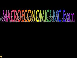 MACROECONOMICS MC Exam