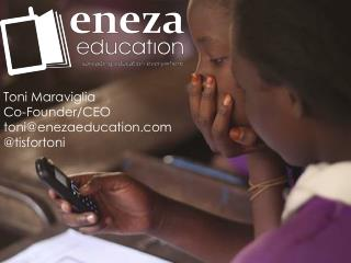 Toni Maraviglia Co-Founder/CEO toni@enezaeducation @ tisfortoni