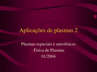 Aplicações de plasmas 2